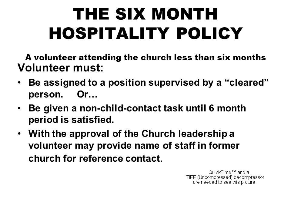 THE SIX MONTH HOSPITALITY POLICY A volunteer attending the church less than six months