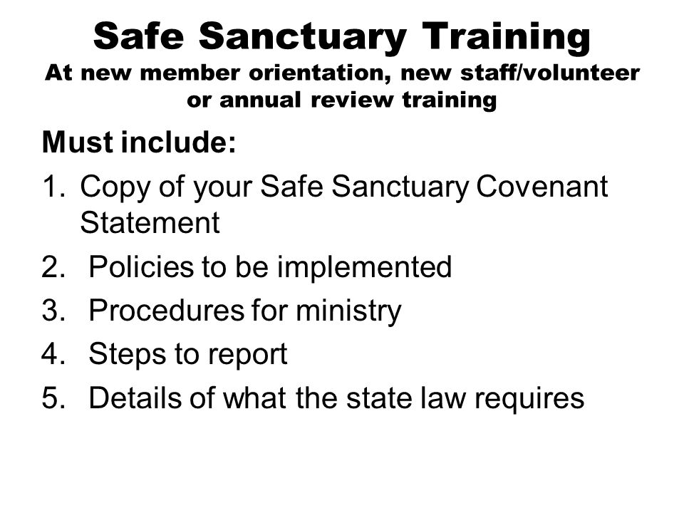 Safe Sanctuary Training At new member orientation, new staff/volunteer or annual review training
