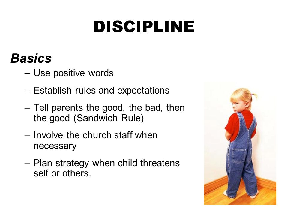DISCIPLINE Basics Use positive words Establish rules and expectations