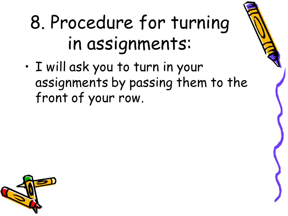 8. Procedure for turning in assignments: