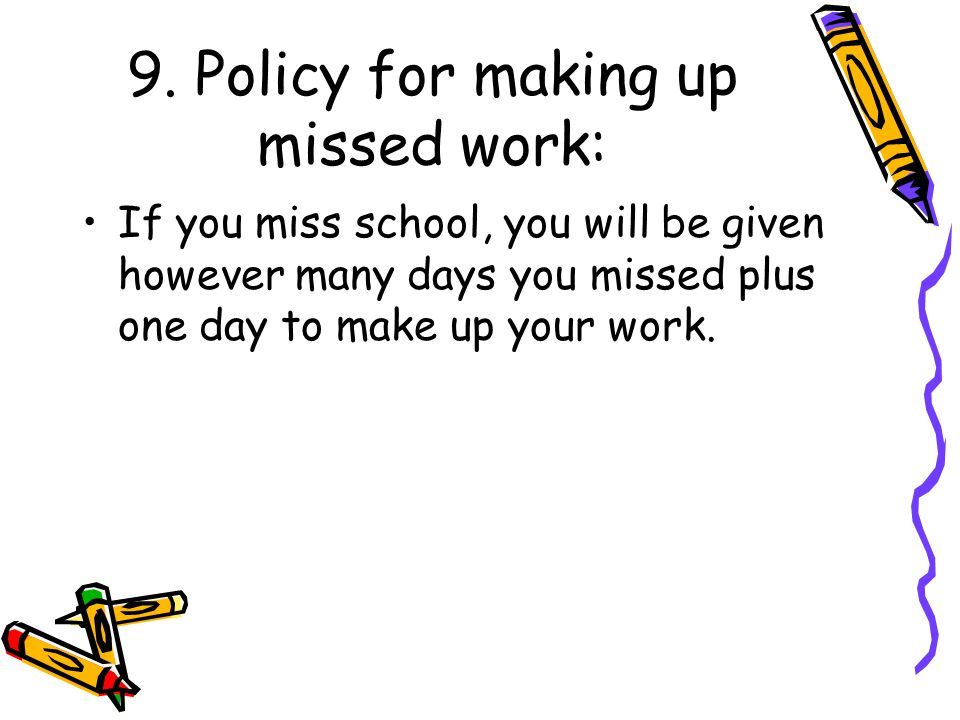 9. Policy for making up missed work: