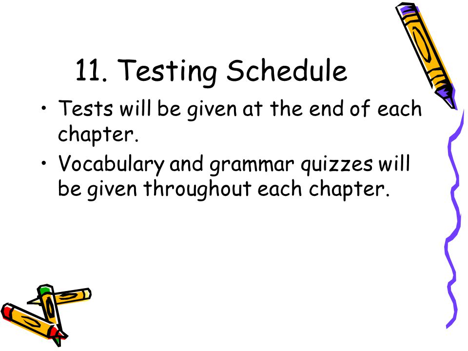 11. Testing Schedule Tests will be given at the end of each chapter.