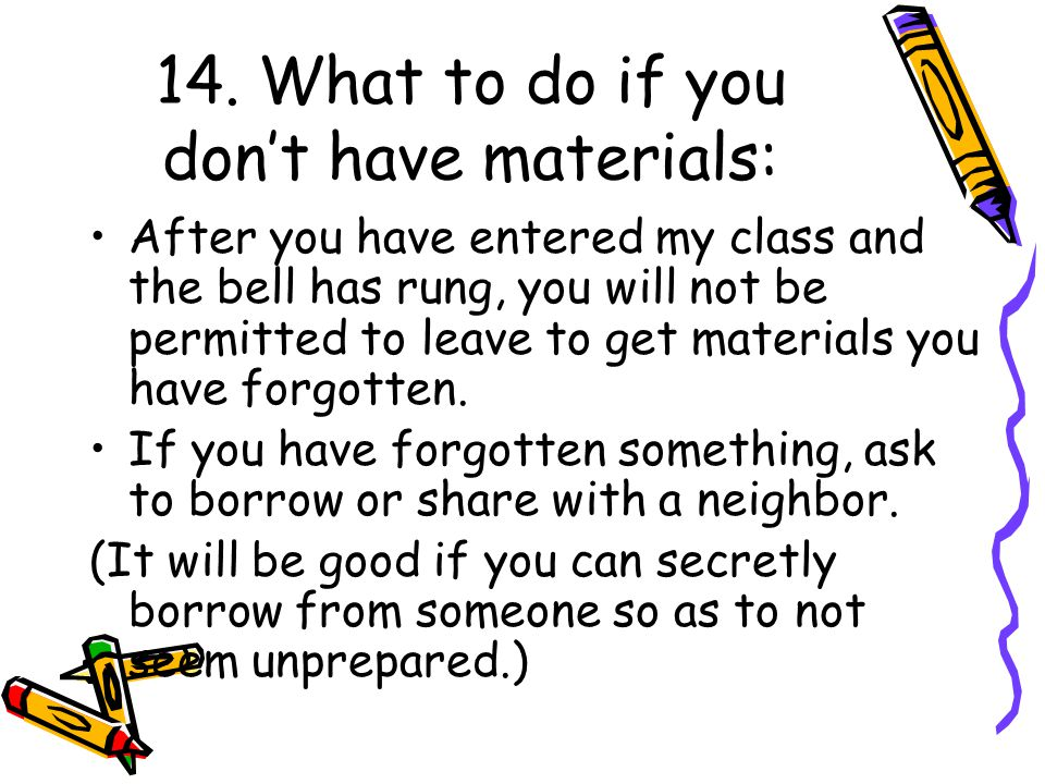 14. What to do if you don't have materials: