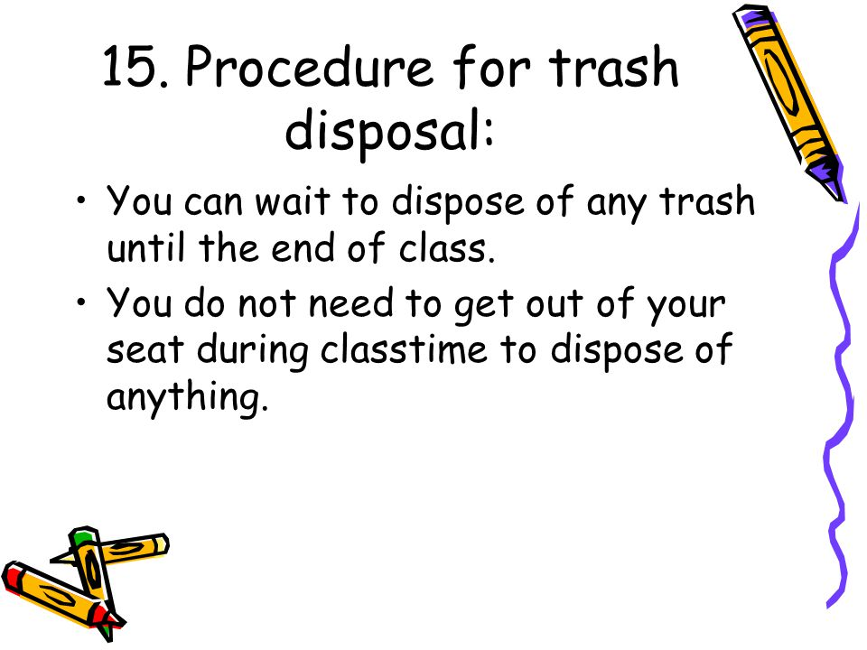 15. Procedure for trash disposal: