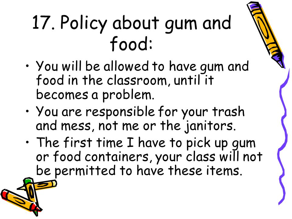 17. Policy about gum and food: