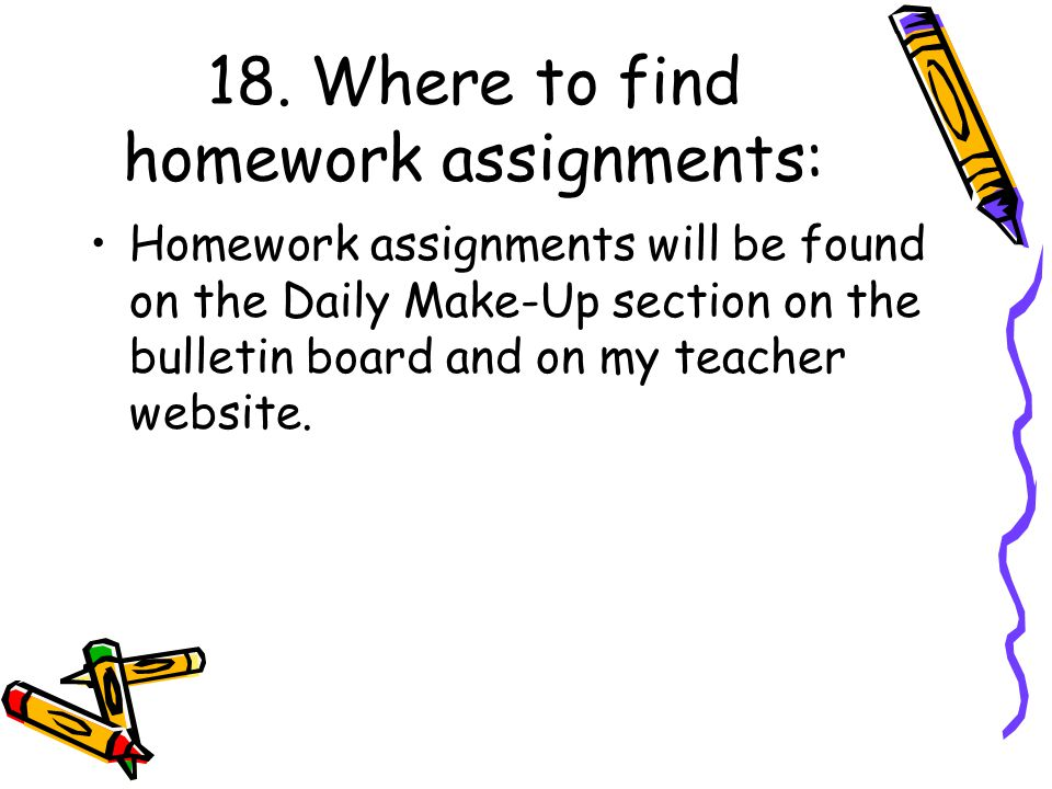 18. Where to find homework assignments: