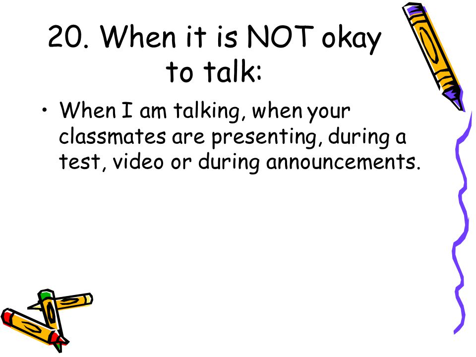 20. When it is NOT okay to talk: