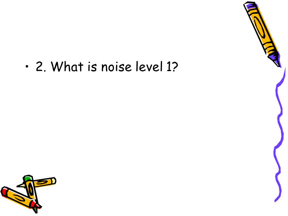 2. What is noise level 1