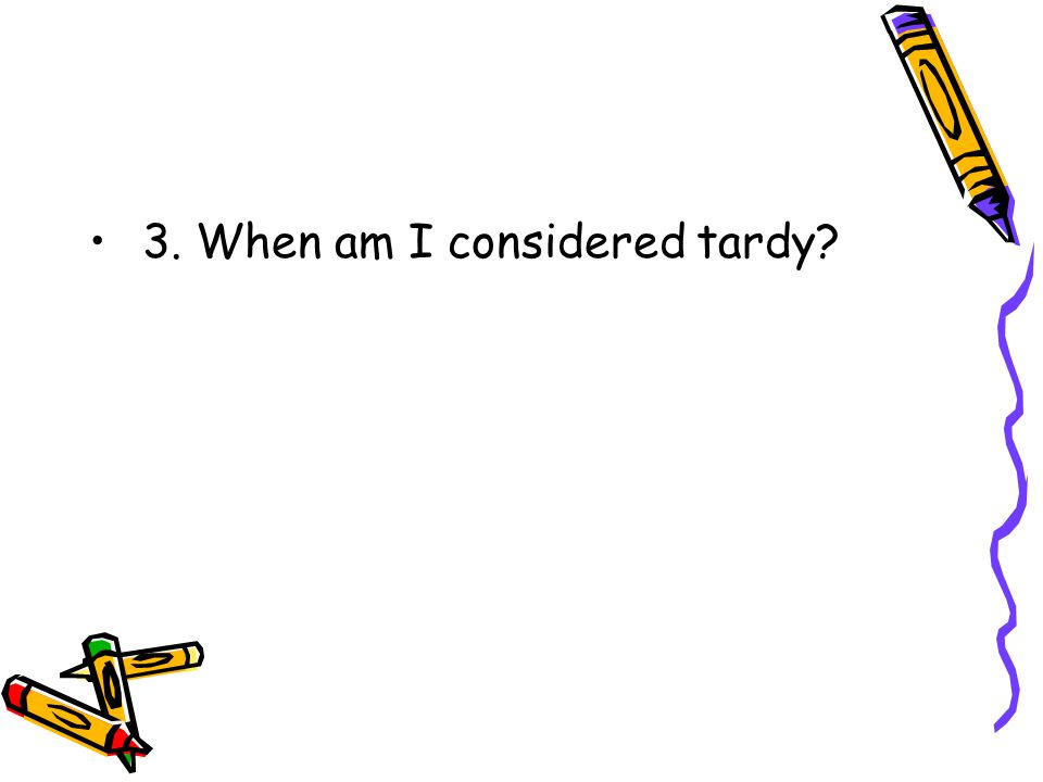 3. When am I considered tardy