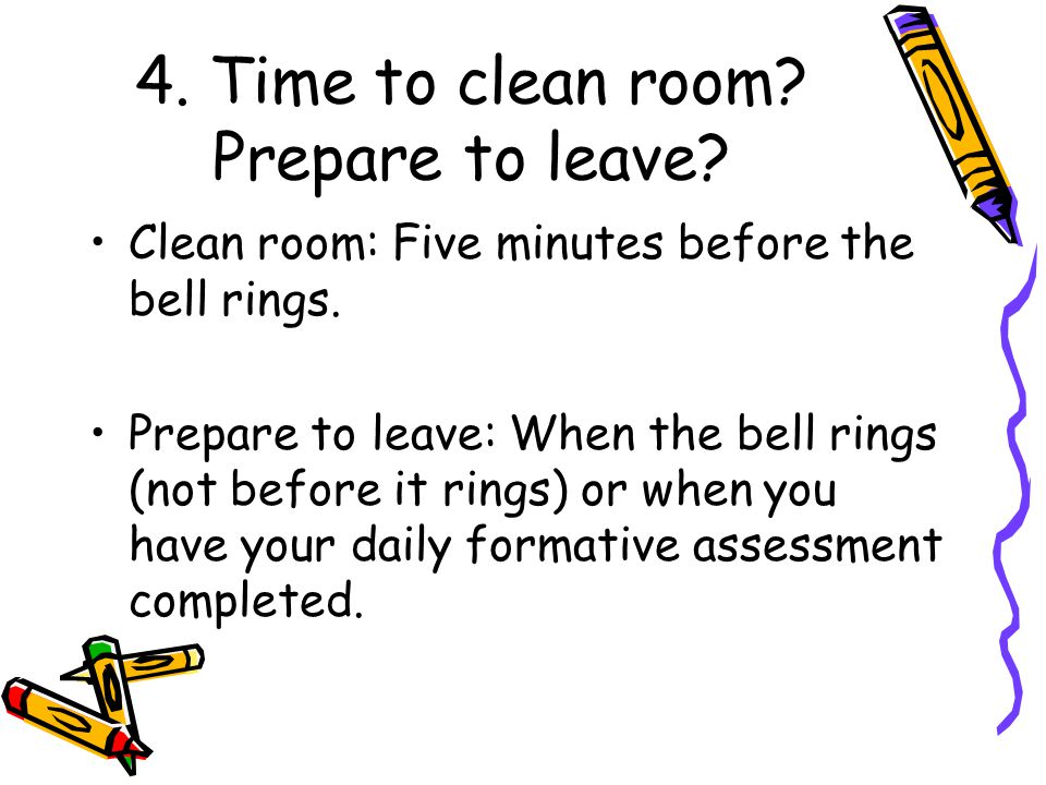 4. Time to clean room Prepare to leave