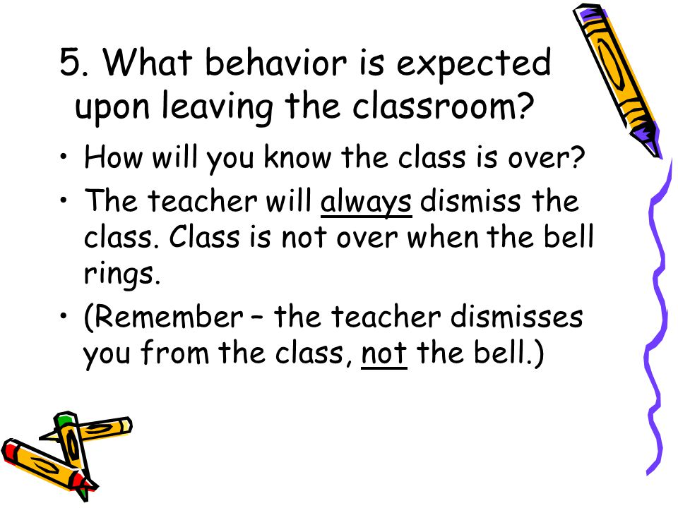 5. What behavior is expected upon leaving the classroom