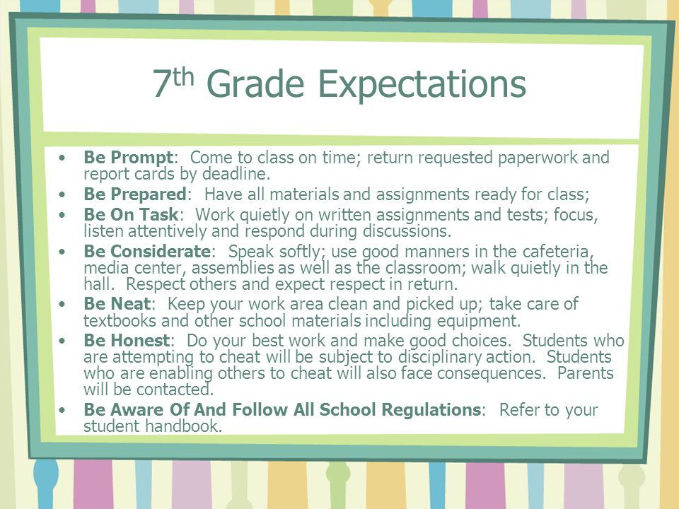 7th Grade Expectations Be Prompt: Come to class on time; return requested paperwork and report cards by deadline.