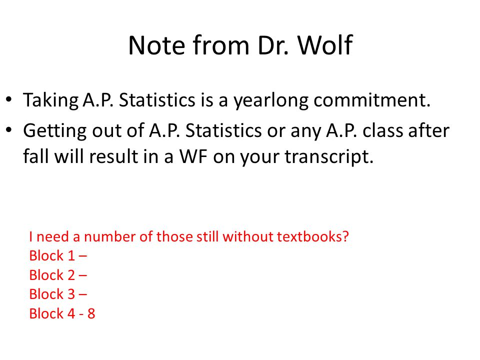 Note from Dr. Wolf Taking A.P. Statistics is a yearlong commitment.