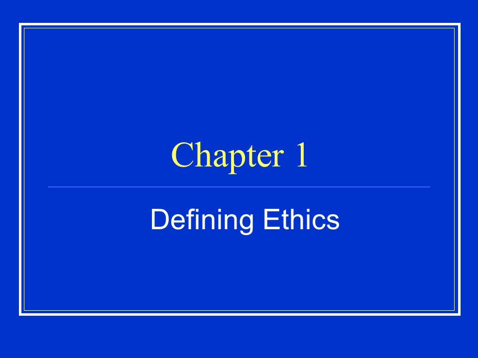 Chapter 1 Defining Ethics