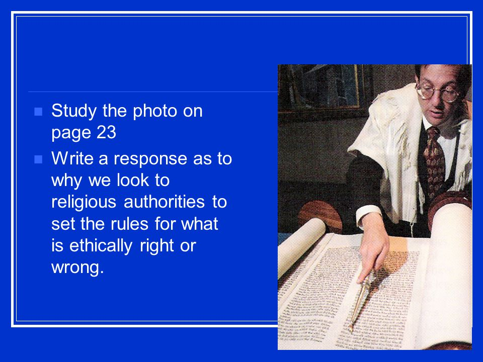 Study the photo on page 23 Write a response as to why we look to religious authorities to set the rules for what is ethically right or wrong.