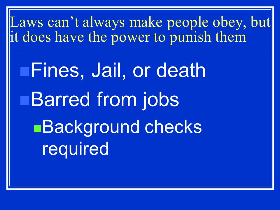 Fines, Jail, or death Barred from jobs Background checks required