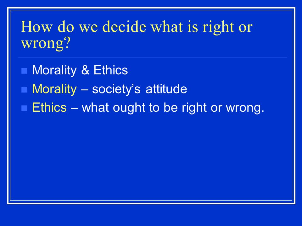 How do we decide what is right or wrong