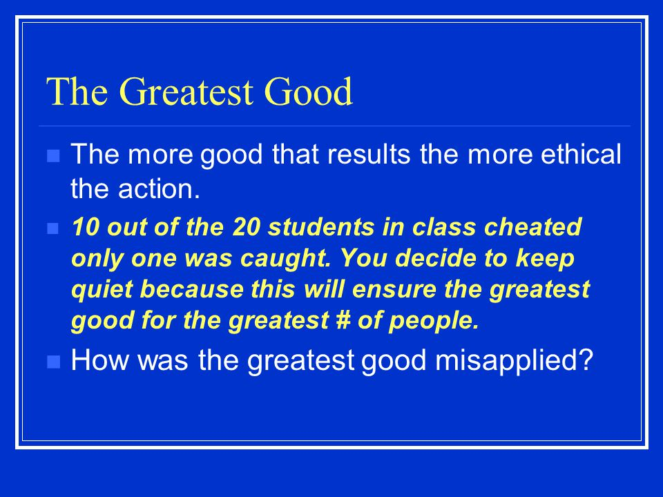 The Greatest Good How was the greatest good misapplied