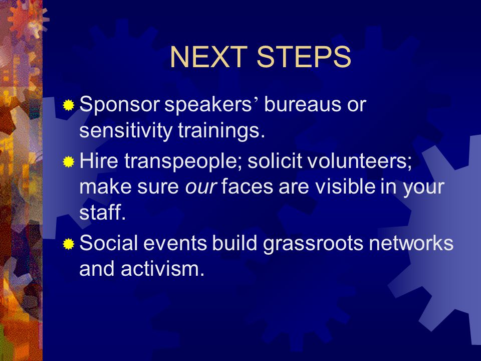 NEXT STEPS Sponsor speakers' bureaus or sensitivity trainings.