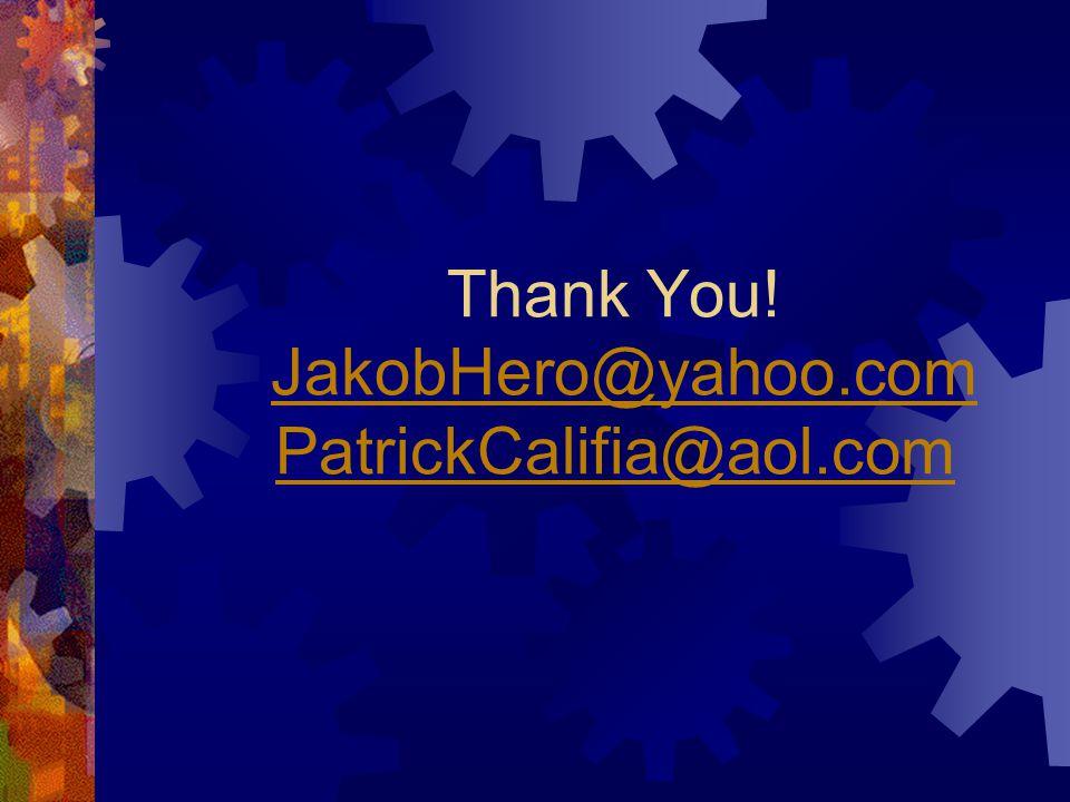 Thank You! JakobHero@yahoo.com PatrickCalifia@aol.com