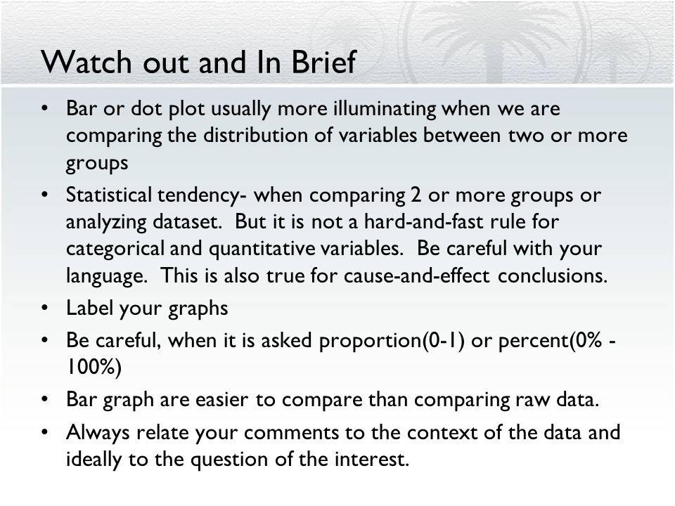 Watch out and In Brief Bar or dot plot usually more illuminating when we are comparing the distribution of variables between two or more groups.