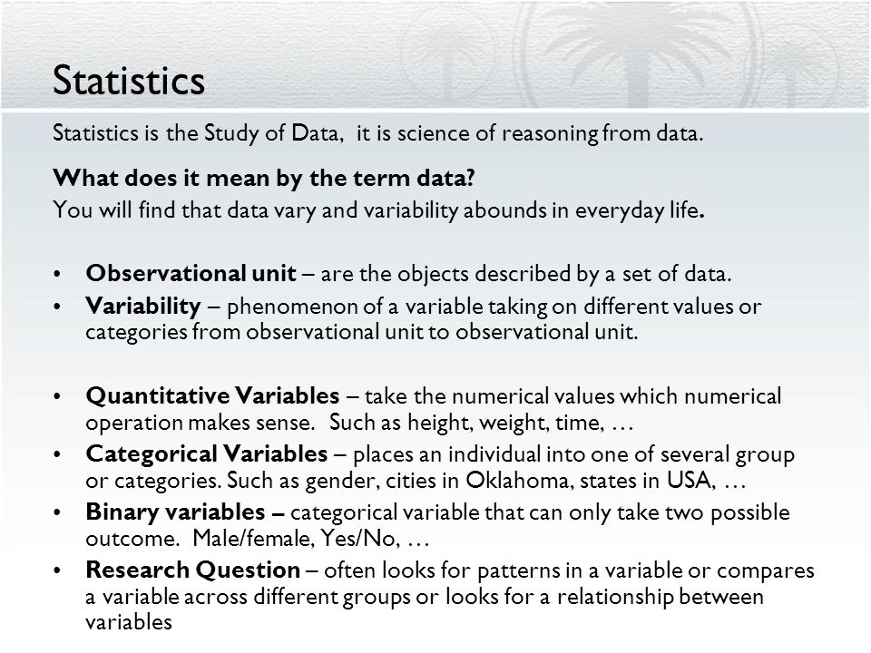 Statistics Statistics is the Study of Data, it is science of reasoning from data. What does it mean by the term data