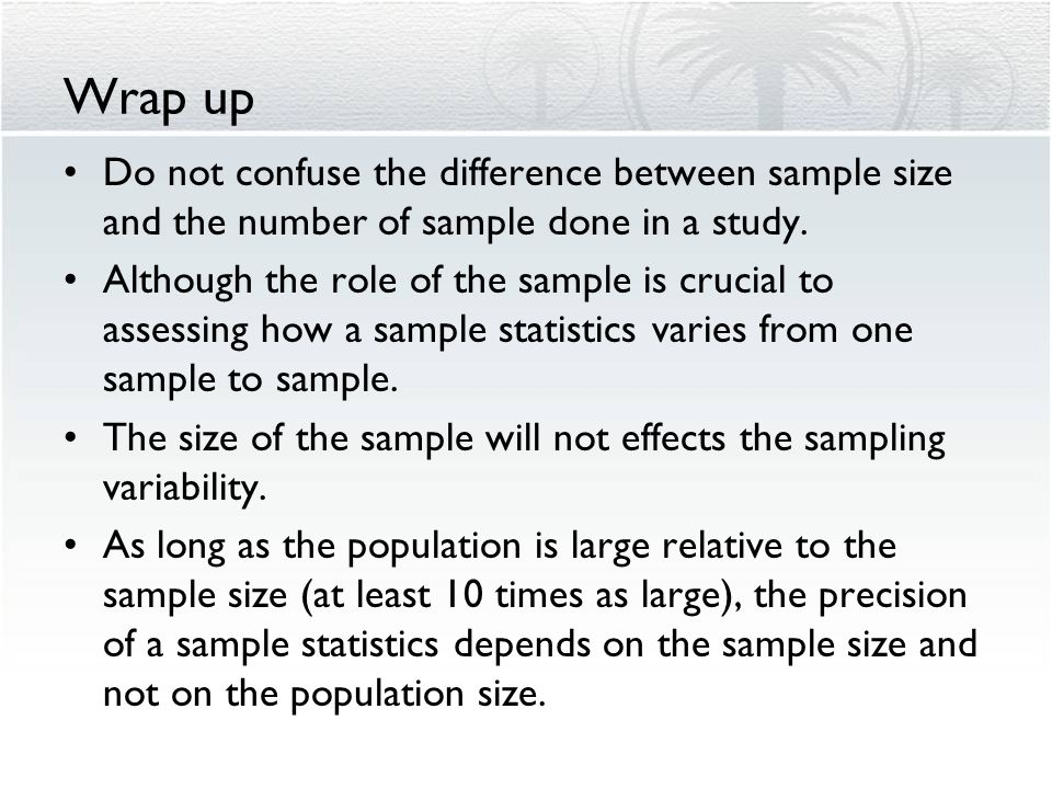 Wrap up Do not confuse the difference between sample size and the number of sample done in a study.