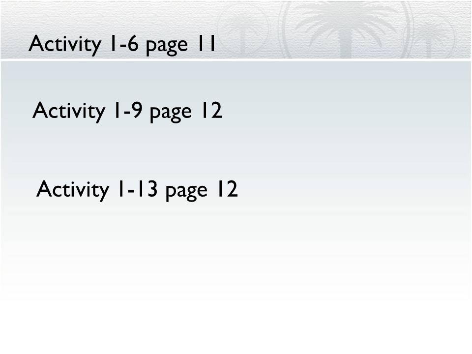 Activity 1-6 page 11 Activity 1-9 page 12 Activity 1-13 page 12