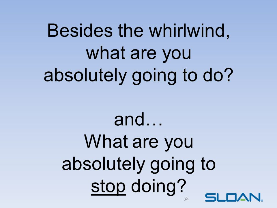 Besides the whirlwind, what are you absolutely going to do