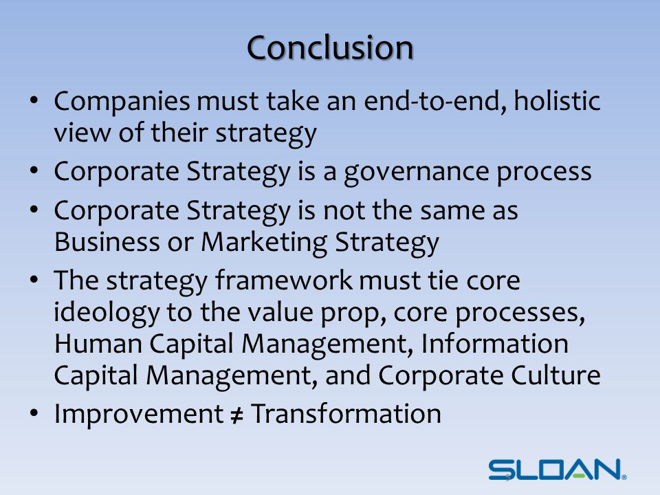 Conclusion Companies must take an end-to-end, holistic view of their strategy. Corporate Strategy is a governance process.