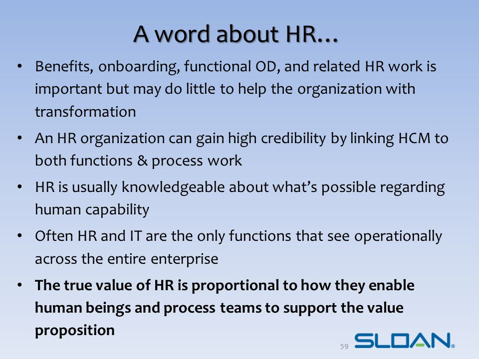 A word about HR… Benefits, onboarding, functional OD, and related HR work is important but may do little to help the organization with transformation.