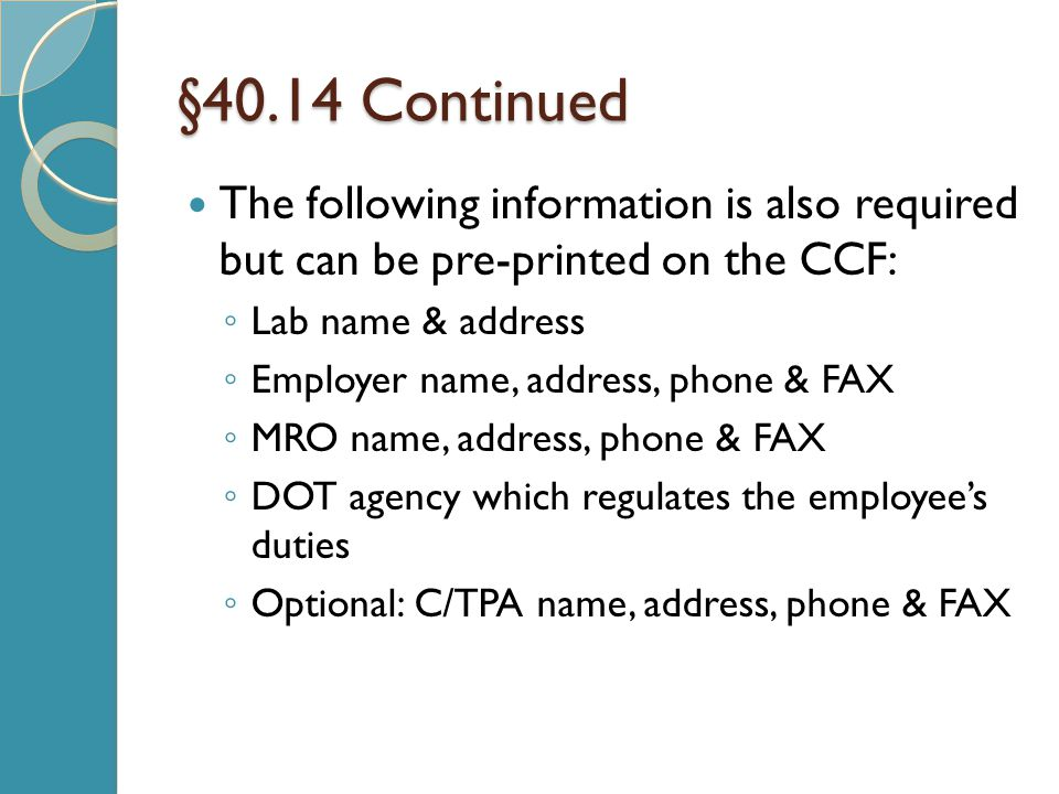 §40.14 Continued The following information is also required but can be pre-printed on the CCF: Lab name & address.