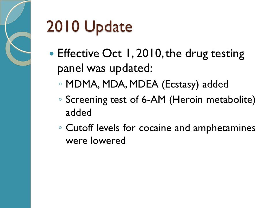 2010 Update Effective Oct 1, 2010, the drug testing panel was updated: