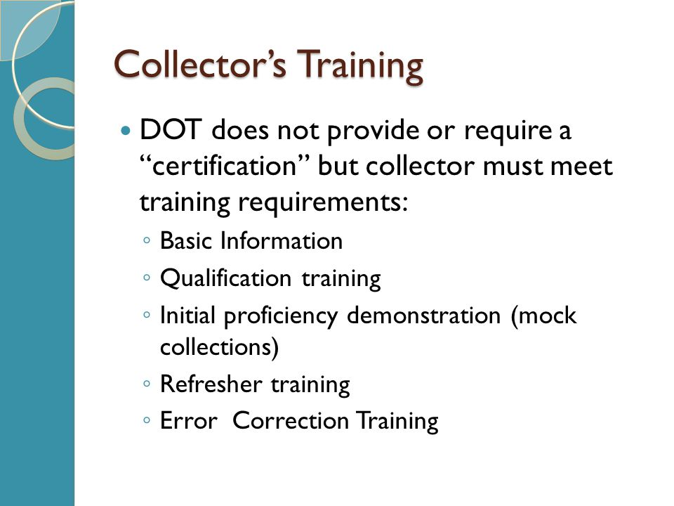 Collector's Training DOT does not provide or require a certification but collector must meet training requirements: