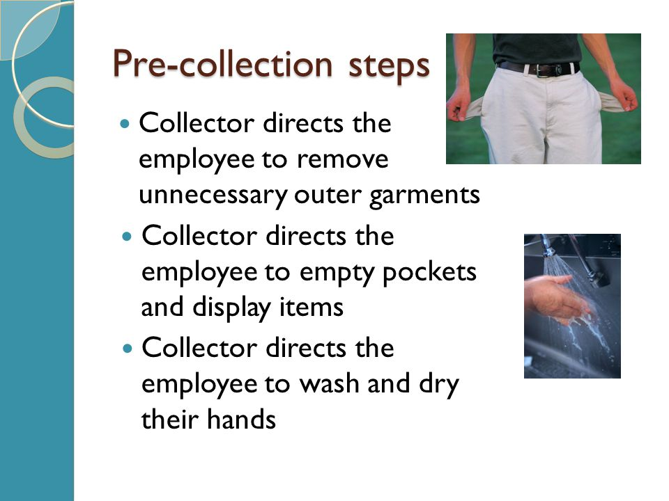 Pre-collection steps Collector directs the employee to remove unnecessary outer garments.