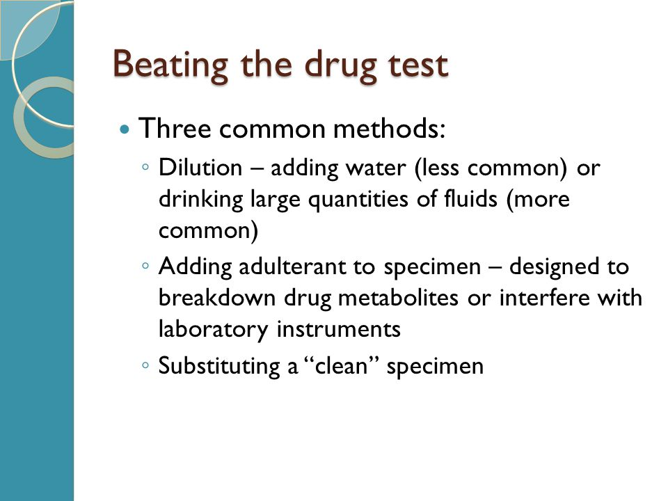 Beating the drug test Three common methods: