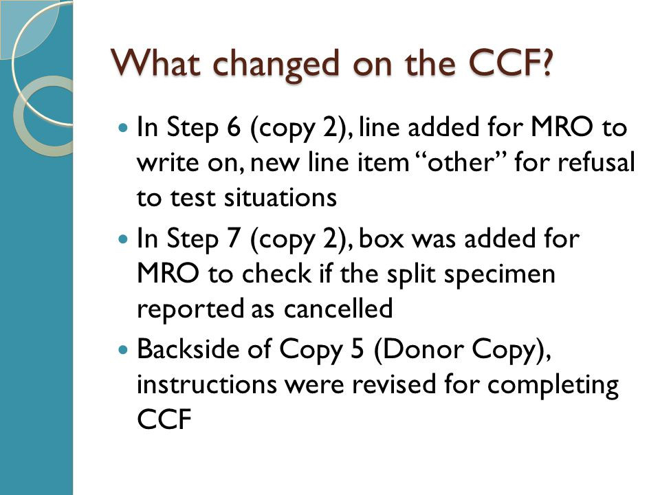 What changed on the CCF In Step 6 (copy 2), line added for MRO to write on, new line item other for refusal to test situations.