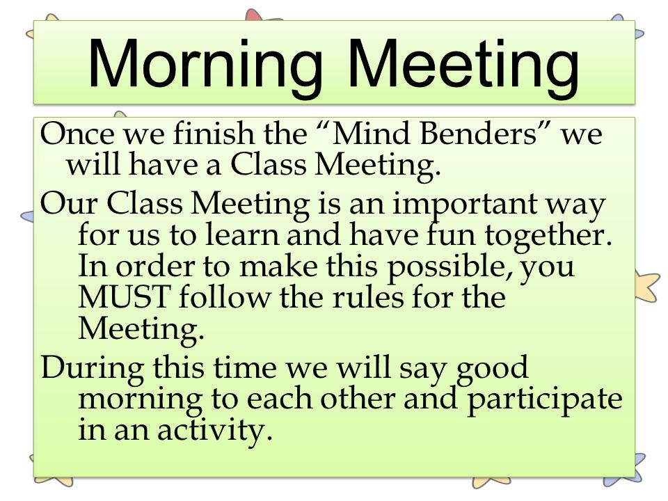 Morning Meeting Once we finish the Mind Benders we will have a Class Meeting.