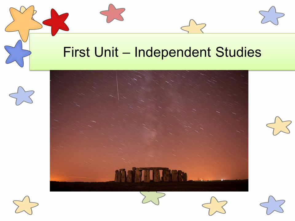 First Unit – Independent Studies
