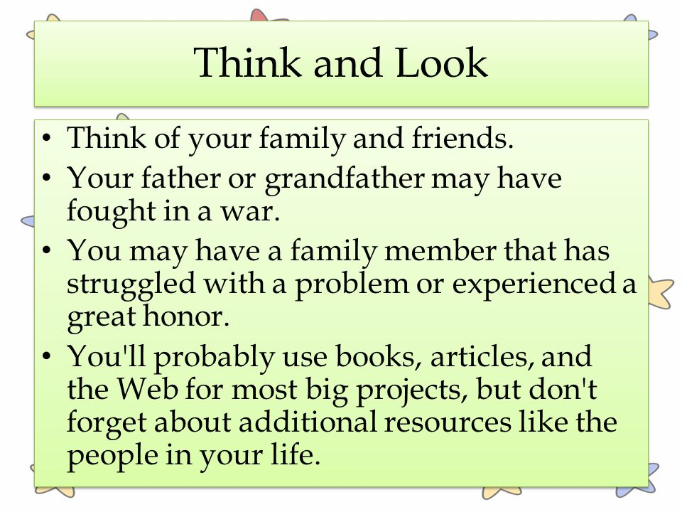 Think and Look Think of your family and friends.