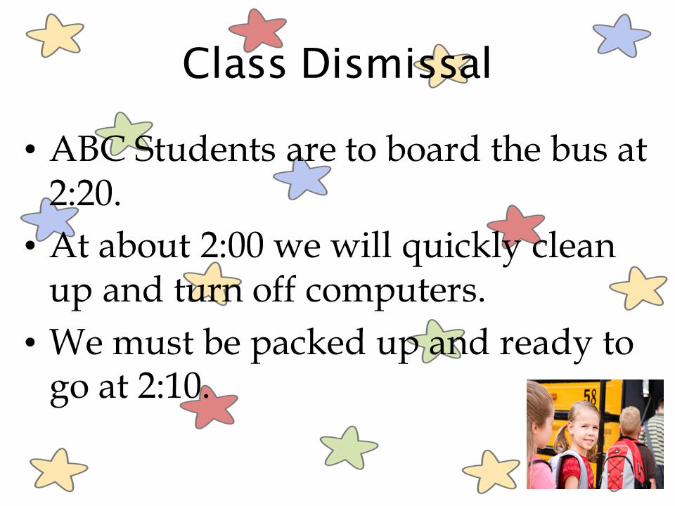 Class Dismissal ABC Students are to board the bus at 2:20.