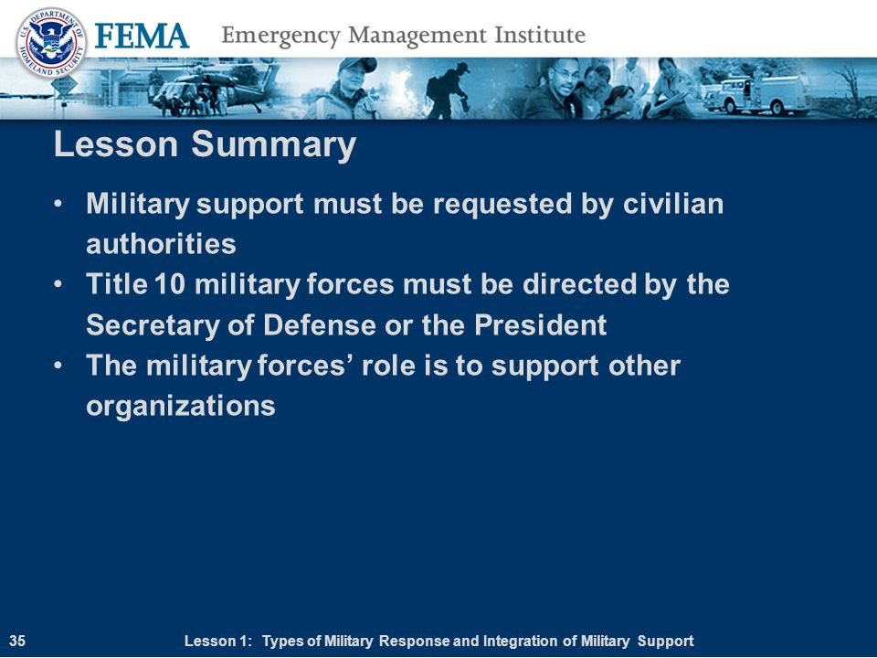 Lesson Summary Military support must be requested by civilian authorities.