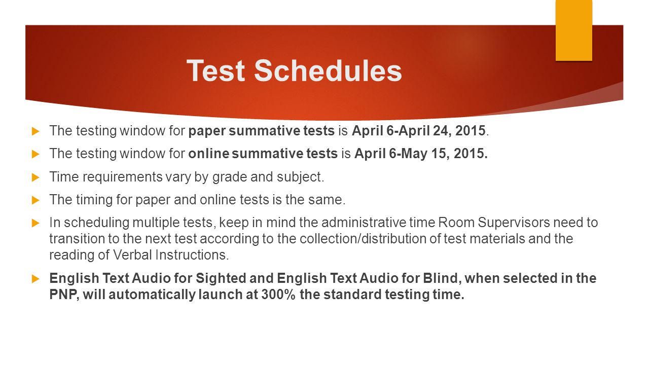 Test Schedules The testing window for paper summative tests is April 6-April 24, 2015.