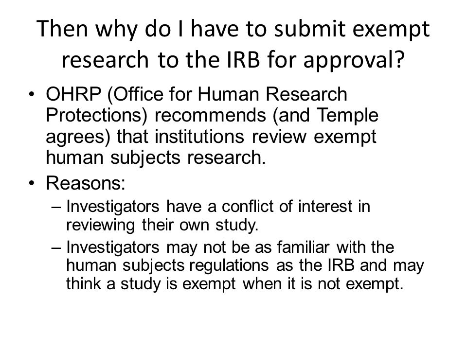Then why do I have to submit exempt research to the IRB for approval