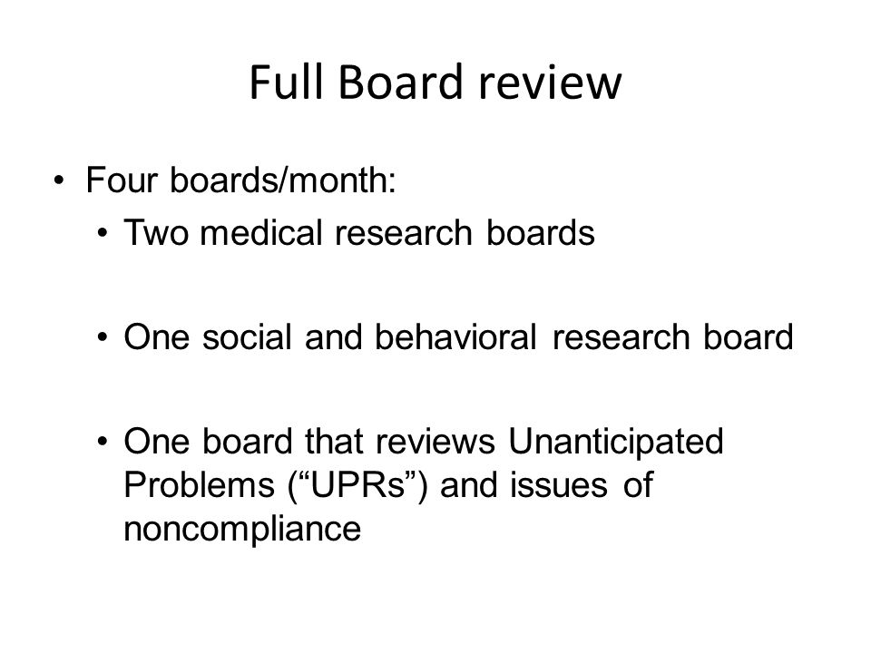 Full Board review Four boards/month: Two medical research boards
