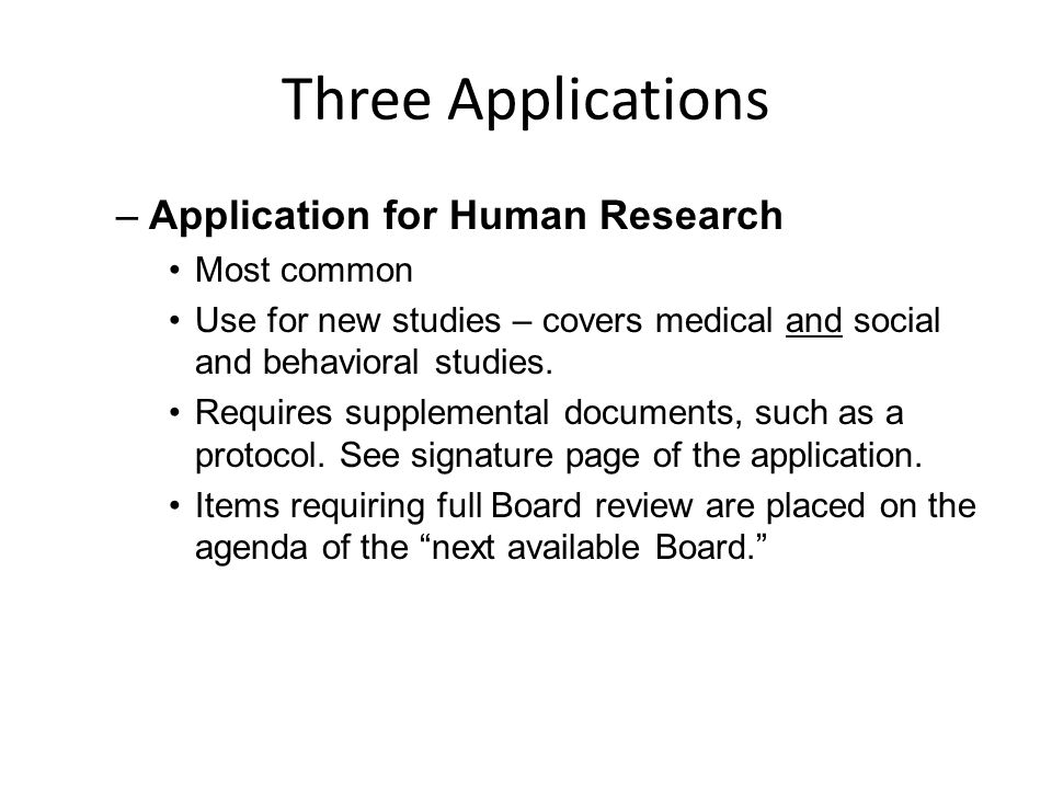 Three Applications Application for Human Research Most common