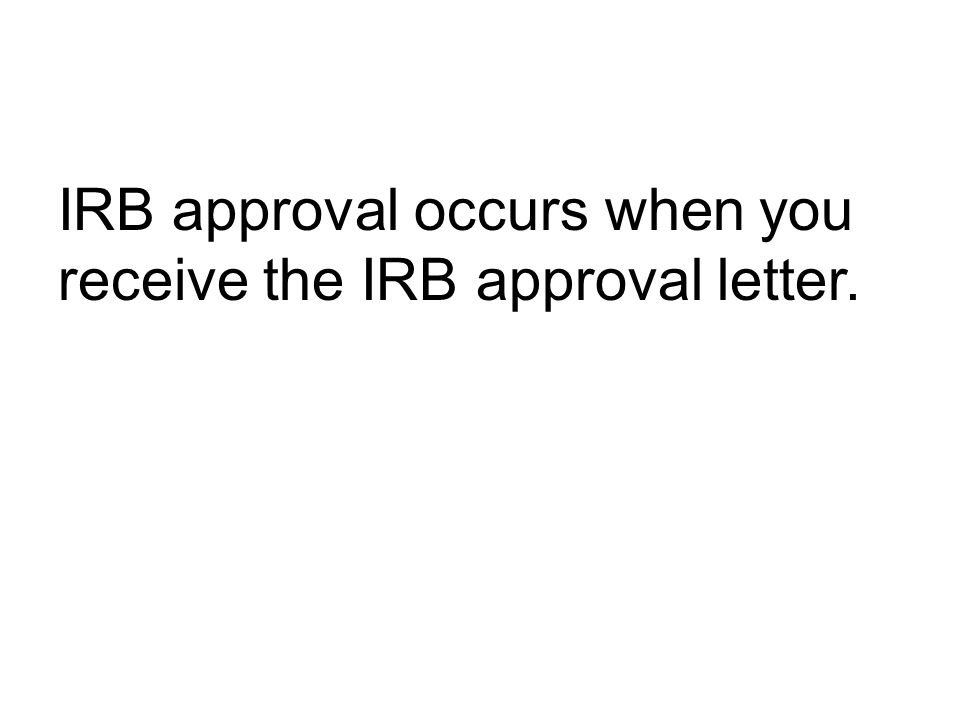 IRB approval occurs when you receive the IRB approval letter.