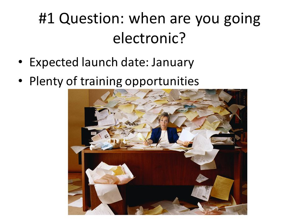 #1 Question: when are you going electronic