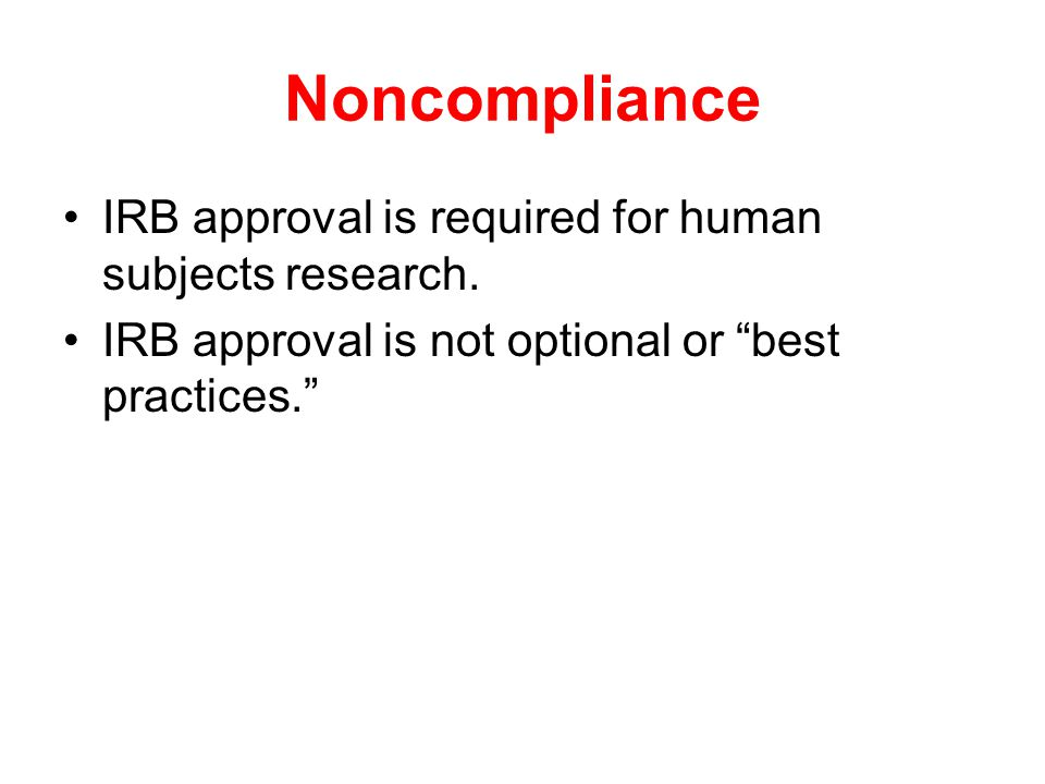 Noncompliance IRB approval is required for human subjects research.