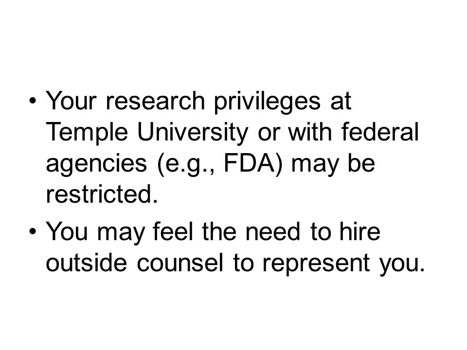 Your research privileges at Temple University or with federal agencies (e.g., FDA) may be restricted.